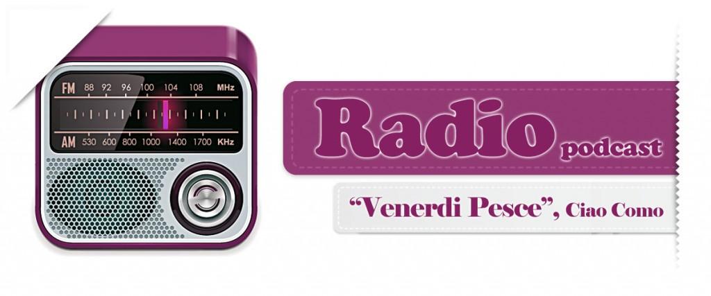 """Venerdi Pesce radio show"", CiaoComo"